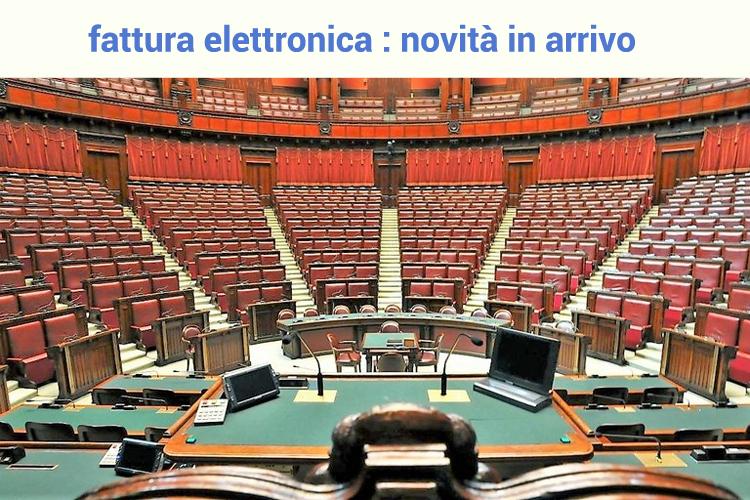 fattura elettronica novità in arrivo presentate alla camera dei deputati