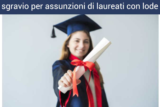 sgravio contributivo per assunzioni a tempo indeterminato di laureati con lode